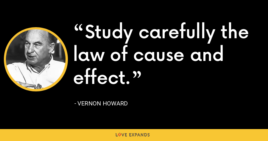 Study carefully the law of cause and effect. - Vernon Howard