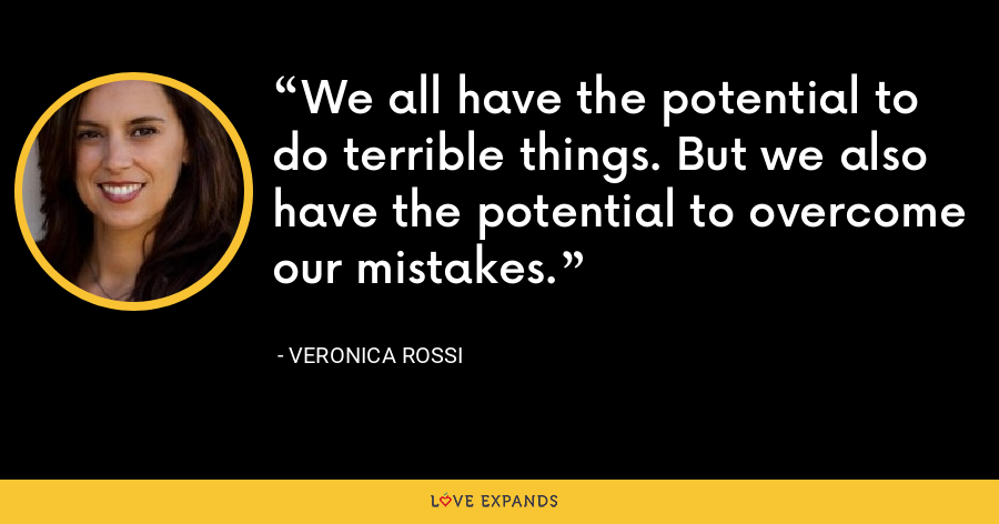 We all have the potential to do terrible things. But we also have the potential to overcome our mistakes. - Veronica Rossi