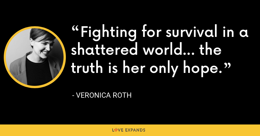 Fighting for survival in a shattered world... the truth is her only hope. - Veronica Roth