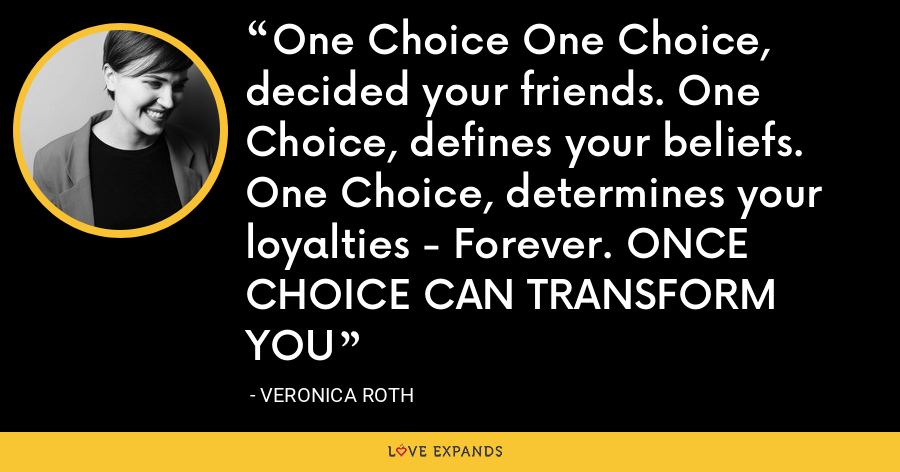 One Choice One Choice, decided your friends. One Choice, defines your beliefs. One Choice, determines your loyalties - Forever. ONCE CHOICE CAN TRANSFORM YOU - Veronica Roth