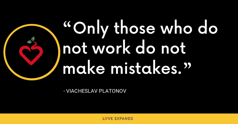 Only those who do not work do not make mistakes. - Viacheslav Platonov