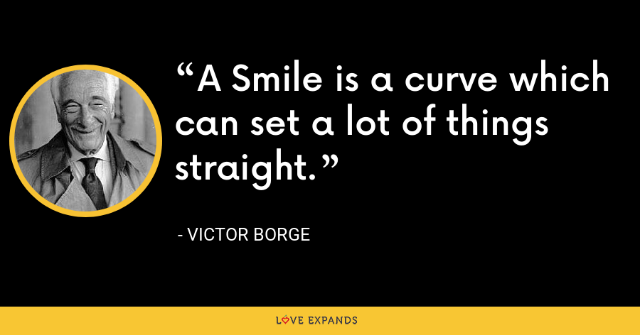 A Smile is a curve which can set a lot of things straight. - Victor Borge