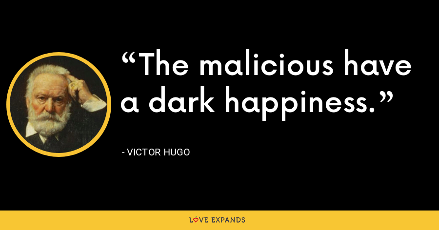 The malicious have a dark happiness. - Victor Hugo
