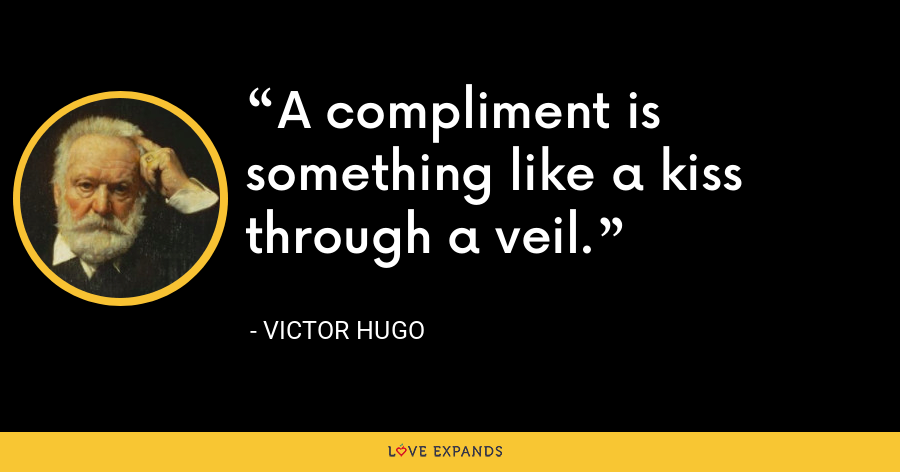 A compliment is something like a kiss through a veil. - Victor Hugo