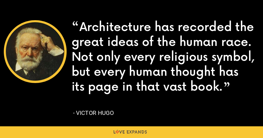 Architecture has recorded the great ideas of the human race. Not only every religious symbol, but every human thought has its page in that vast book. - Victor Hugo