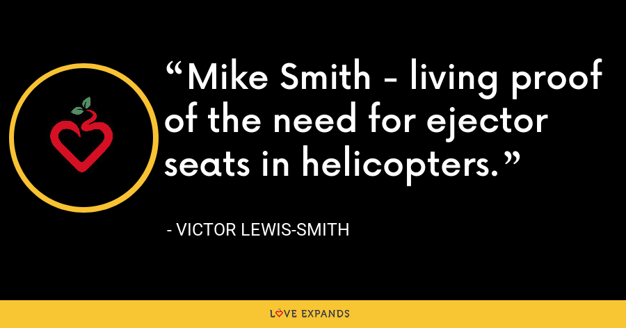Mike Smith - living proof of the need for ejector seats in helicopters. - Victor Lewis-Smith