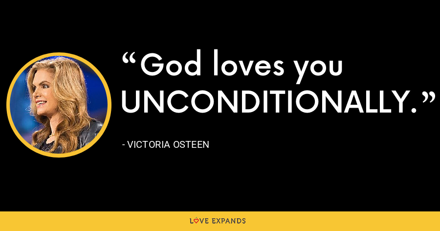God loves you UNCONDITIONALLY. - Victoria Osteen