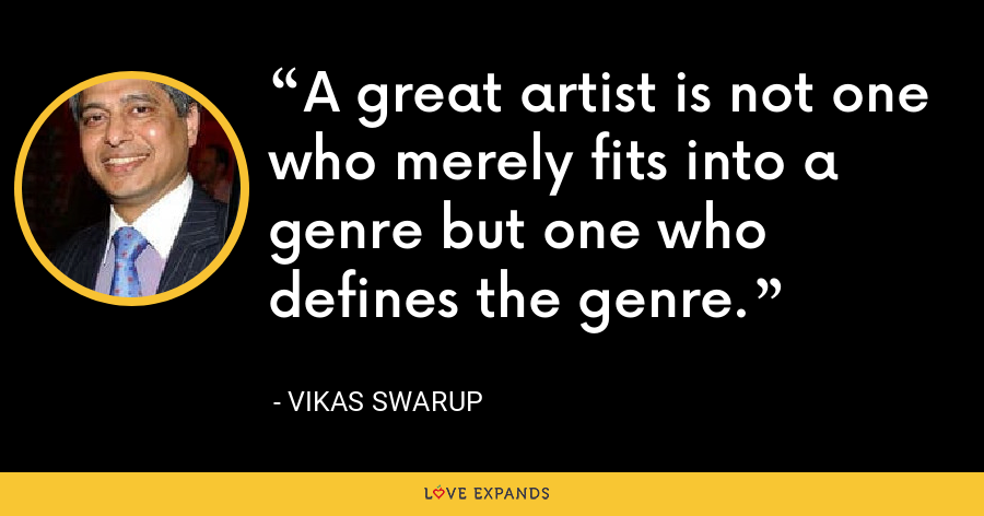 A great artist is not one who merely fits into a genre but one who defines the genre. - Vikas Swarup