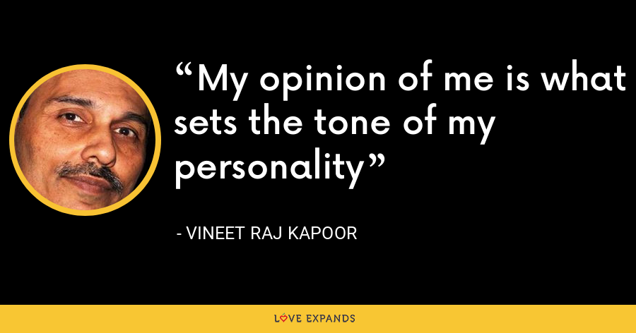 My opinion of me is what sets the tone of my personality - Vineet Raj Kapoor