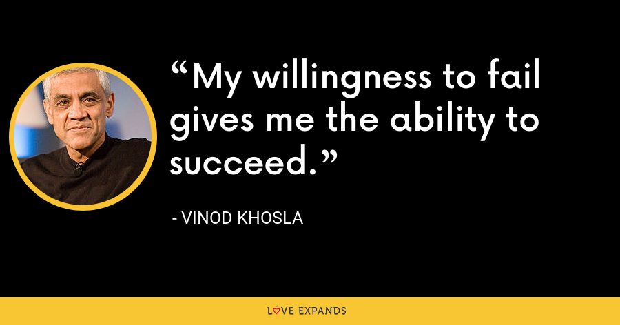 My willingness to fail gives me the ability to succeed. - Vinod Khosla