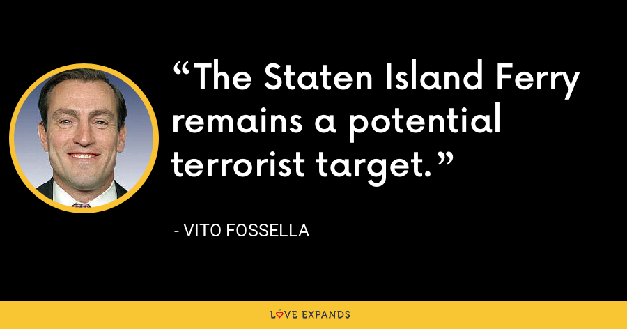 The Staten Island Ferry remains a potential terrorist target. - Vito Fossella
