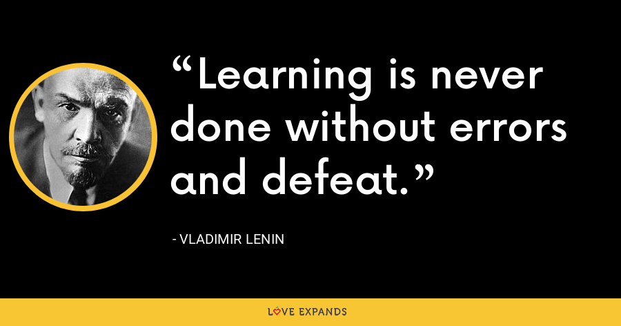 Learning is never done without errors and defeat. - Vladimir Lenin