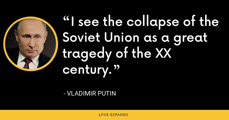 I see the collapse of the Soviet Union as a great tragedy of the XX century. - Vladimir Putin