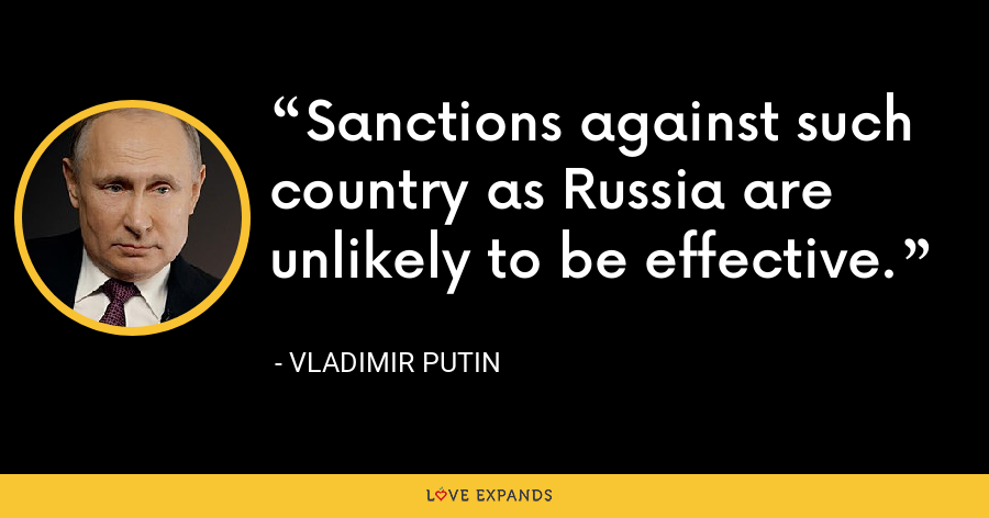 Sanctions against such country as Russia are unlikely to be effective. - Vladimir Putin