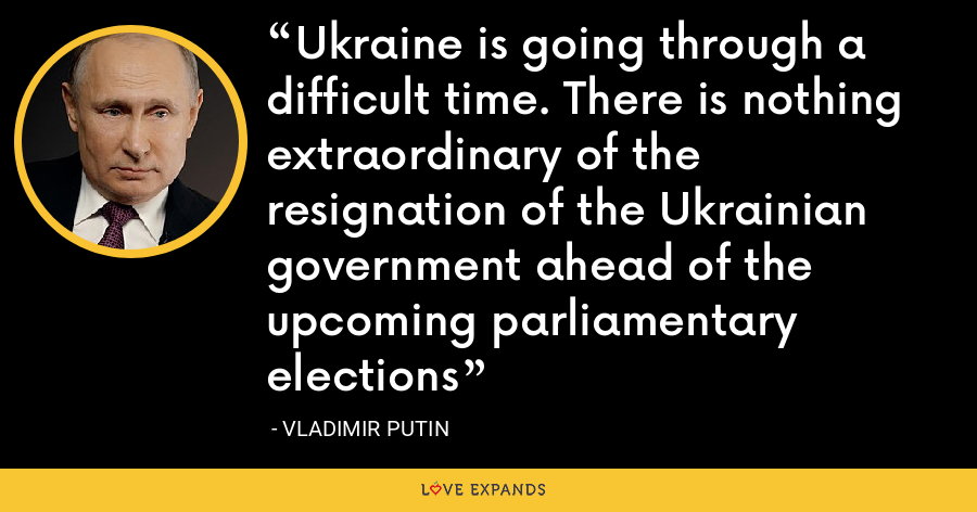 Ukraine is going through a difficult time. There is nothing extraordinary of the resignation of the Ukrainian government ahead of the upcoming parliamentary elections - Vladimir Putin