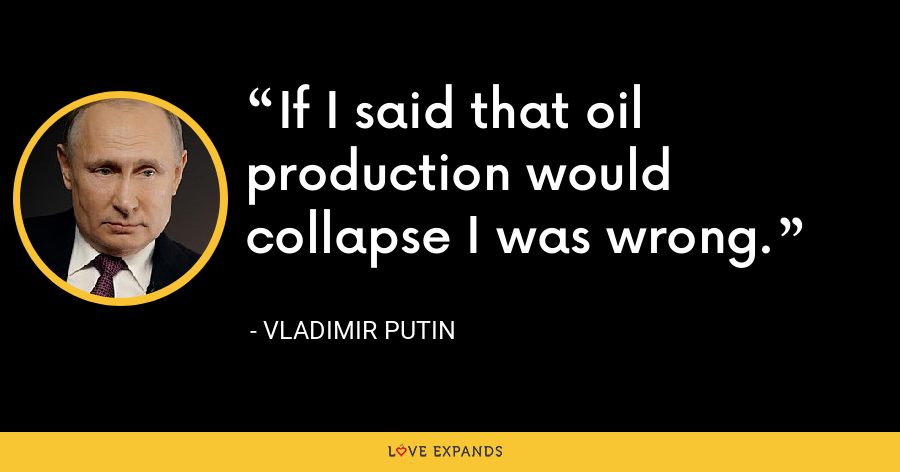 If I said that oil production would collapse I was wrong. - Vladimir Putin