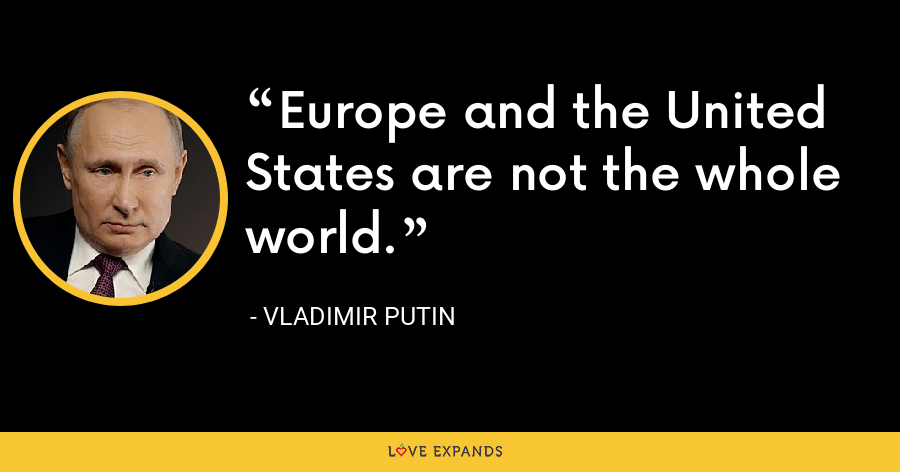 Europe and the United States are not the whole world. - Vladimir Putin