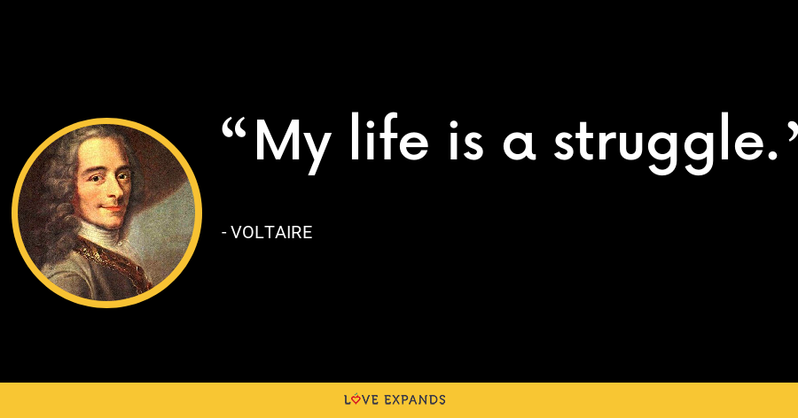 My life is a struggle. - Voltaire