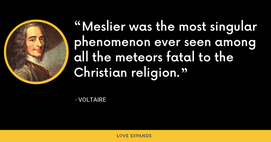 Meslier was the most singular phenomenon ever seen among all the meteors fatal to the Christian religion. - Voltaire