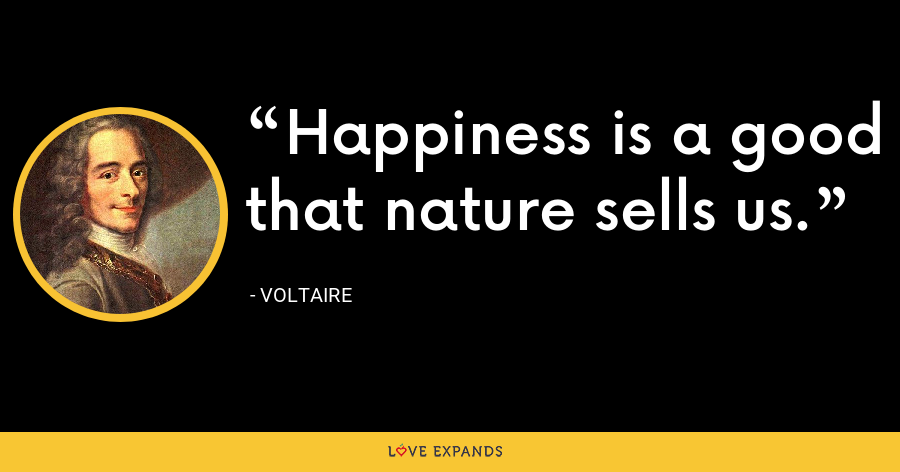 Happiness is a good that nature sells us. - Voltaire