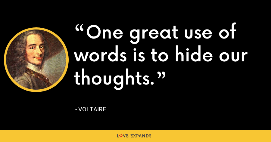 One great use of words is to hide our thoughts. - Voltaire