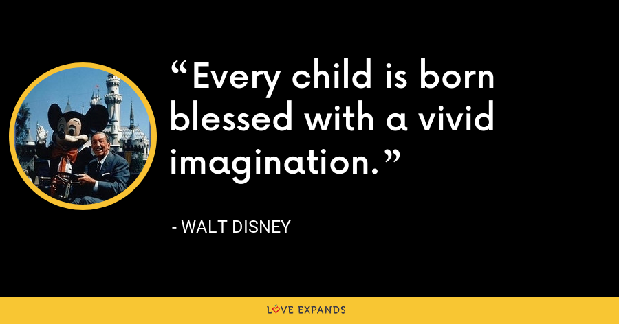 Every child is born blessed with a vivid imagination. - Walt Disney