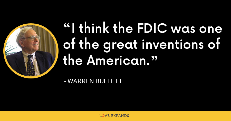 I think the FDIC was one of the great inventions of the American. - Warren Buffett