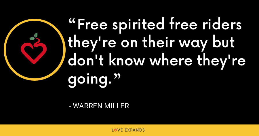 Free spirited free riders they're on their way but don't know where they're going. - Warren Miller