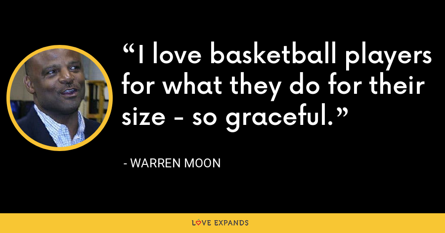 I love basketball players for what they do for their size - so graceful. - Warren Moon