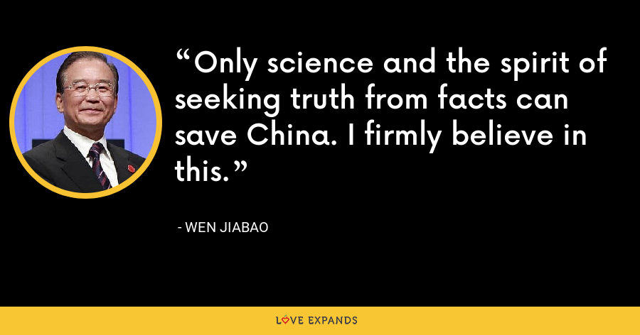 Only science and the spirit of seeking truth from facts can save China. I firmly believe in this. - Wen Jiabao