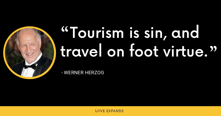 Tourism is sin, and travel on foot virtue. - Werner Herzog