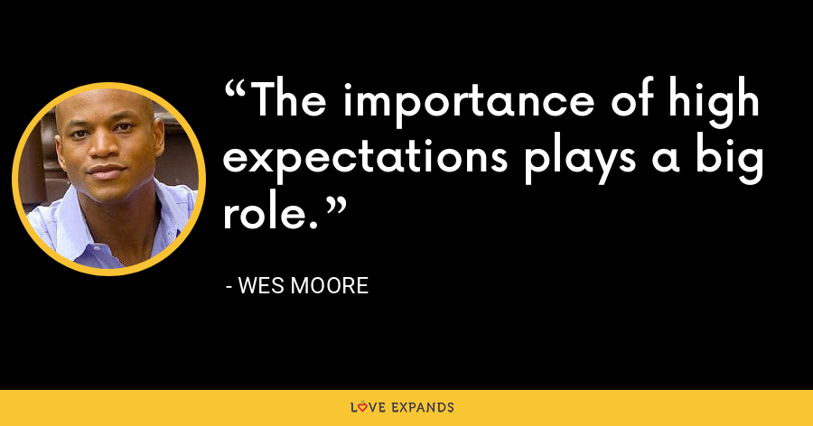 The importance of high expectations plays a big role. - Wes Moore