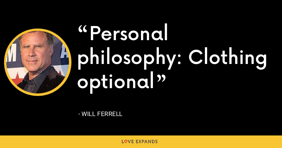Personal philosophy: Clothing optional - Will Ferrell