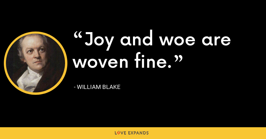 Joy and woe are woven fine. - William Blake