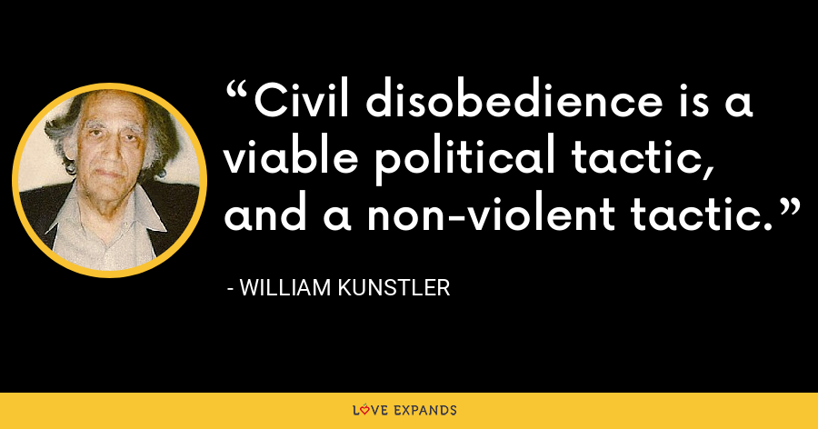 Civil disobedience is a viable political tactic, and a non-violent tactic. - William Kunstler