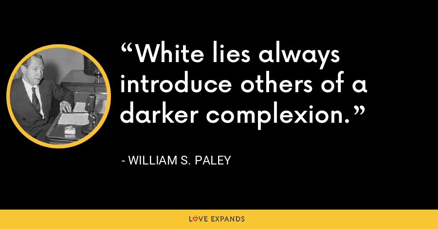 White lies always introduce others of a darker complexion. - William S. Paley