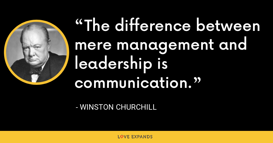 The difference between mere management and leadership is communication. - Winston Churchill