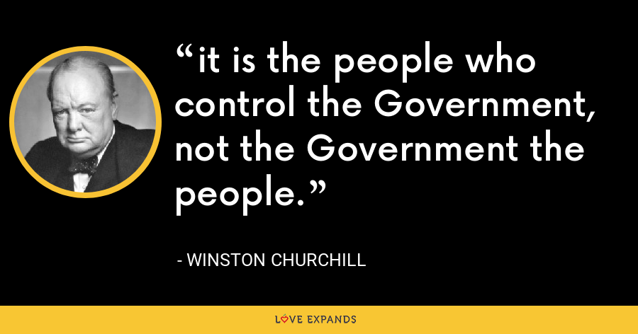 it is the people who control the Government, not the Government the people. - Winston Churchill