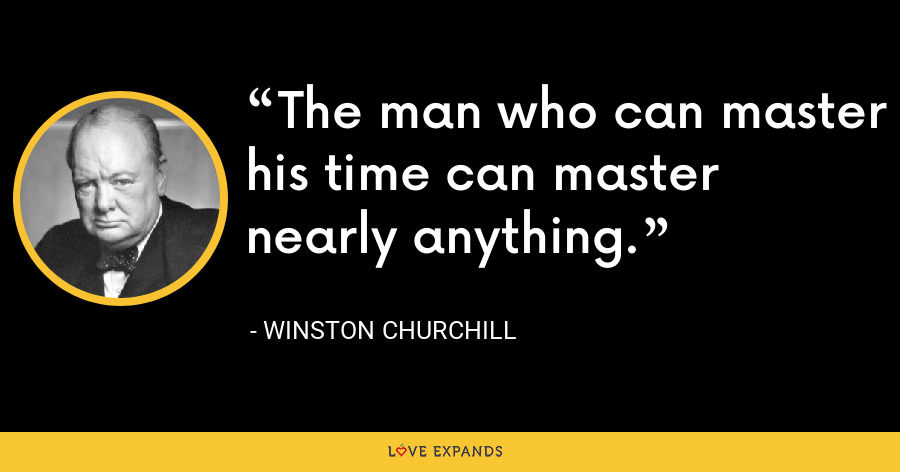 The man who can master his time can master nearly anything. - Winston Churchill