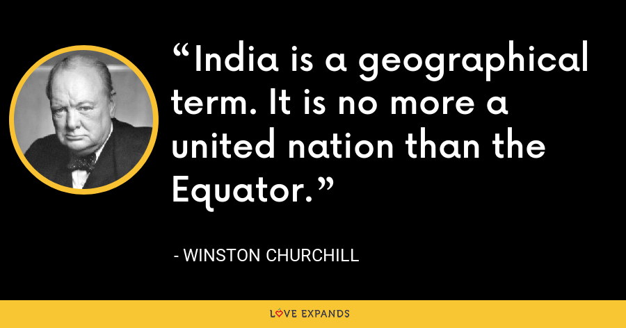 India is a geographical term. It is no more a united nation than the Equator. - Winston Churchill