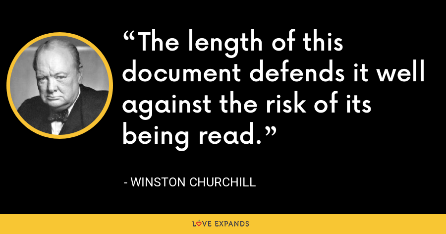 The length of this document defends it well against the risk of its being read. - Winston Churchill