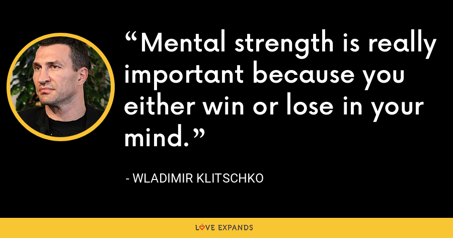 Mental strength is really important because you either win or lose in your mind. - Wladimir Klitschko