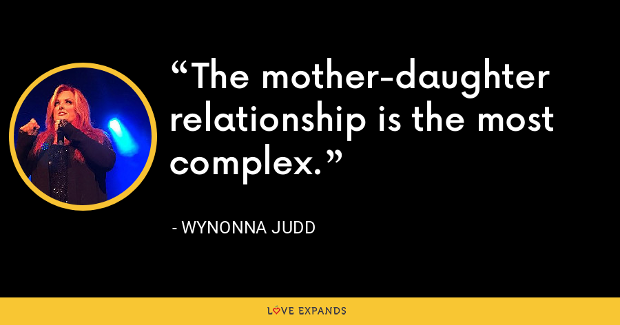 The mother-daughter relationship is the most complex. - Wynonna Judd