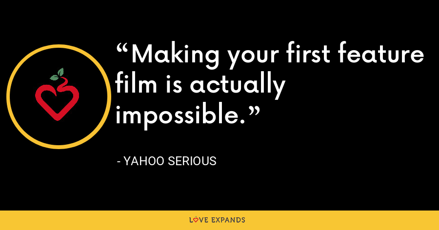 Making your first feature film is actually impossible. - Yahoo Serious