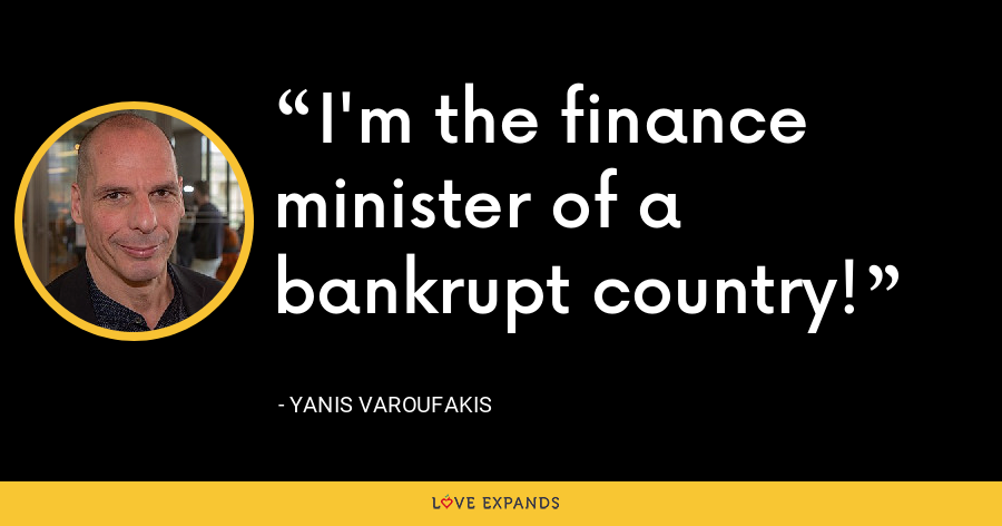I'm the finance minister of a bankrupt country! - Yanis Varoufakis
