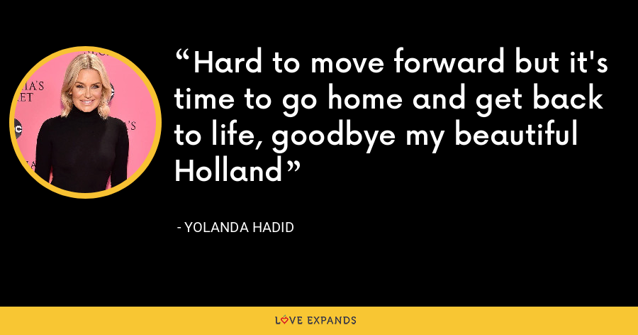Hard to move forward but it's time to go home and get back to life, goodbye my beautiful Holland - Yolanda Hadid