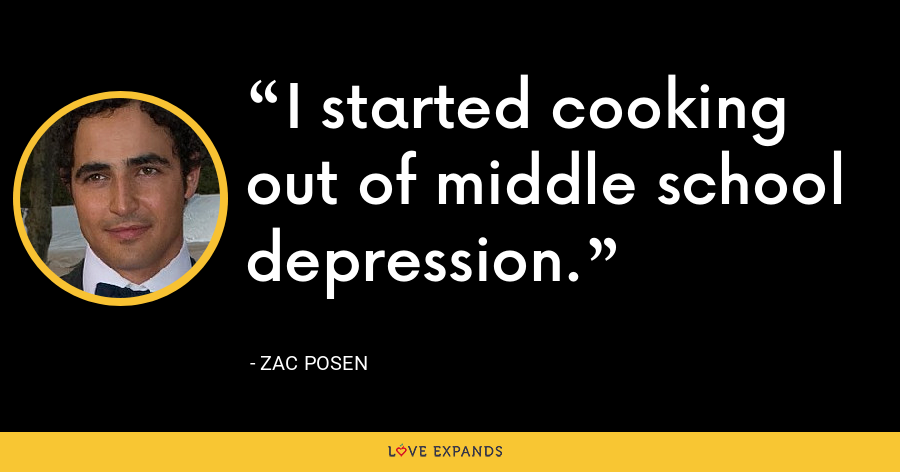 I started cooking out of middle school depression. - Zac Posen