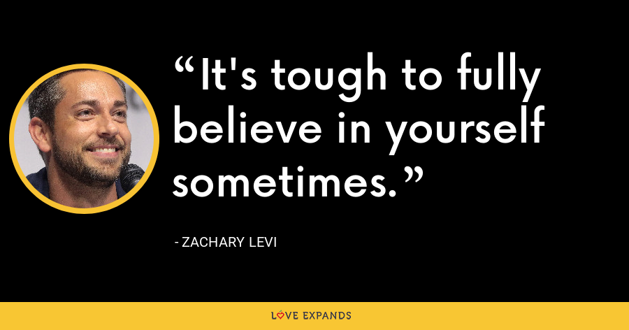 It's tough to fully believe in yourself sometimes. - Zachary Levi
