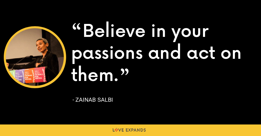 Believe in your passions and act on them. - Zainab Salbi
