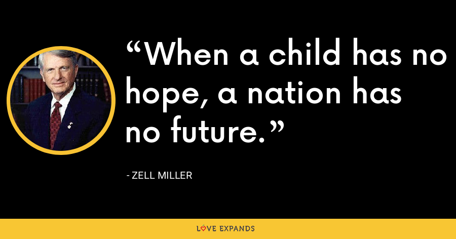 When a child has no hope, a nation has no future. - Zell Miller